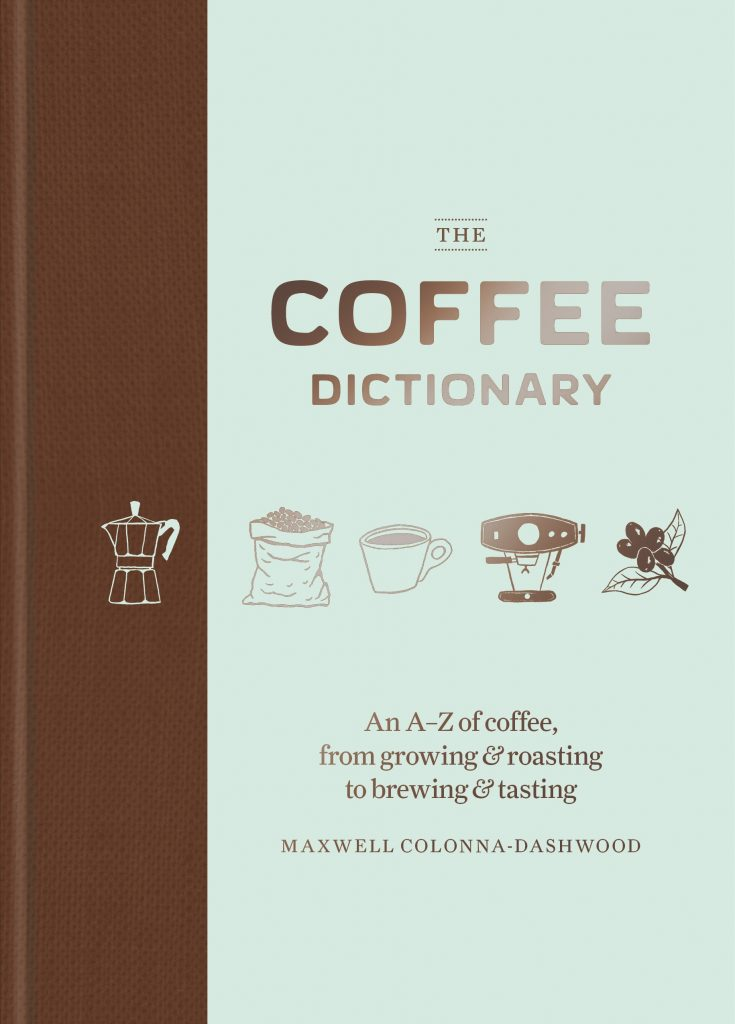 The Coffee Dictionary An A-Z of Coffee from growing and roasting to brewing and tasting